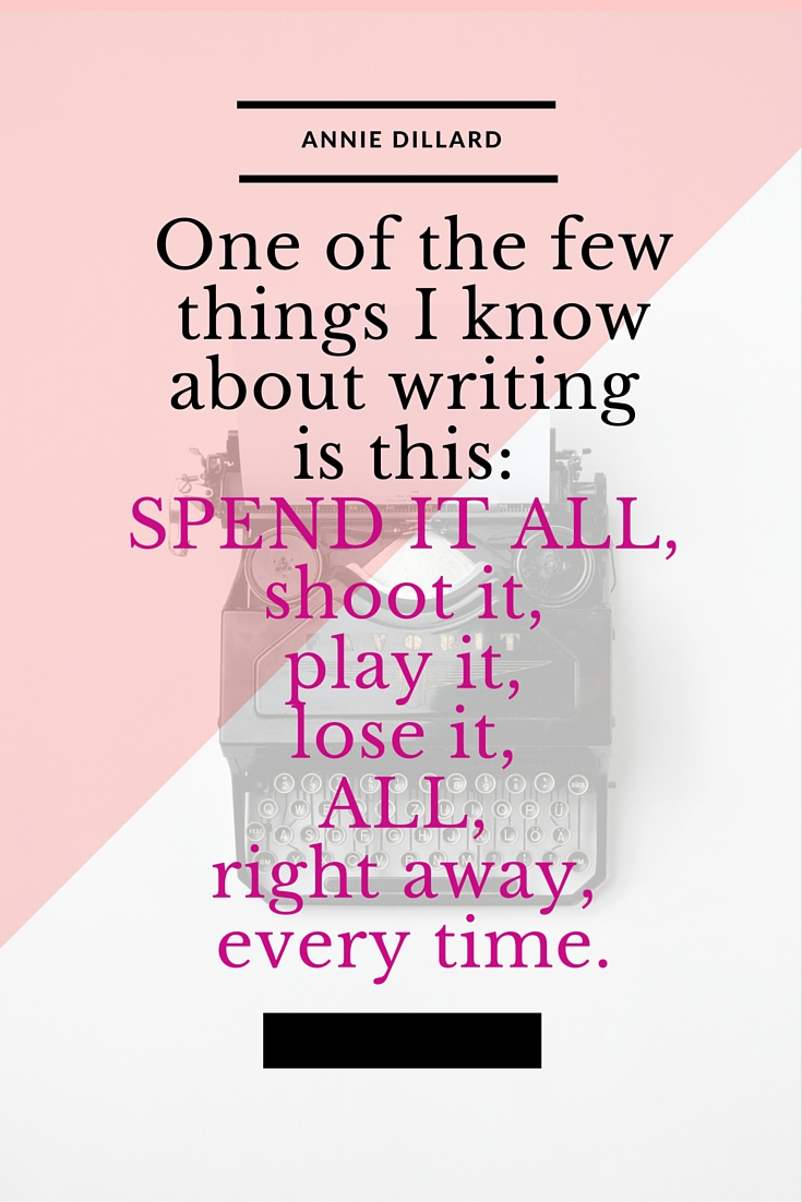 "Inspiring quote about writing: ""Spend it all,"" says Annie Dillard 