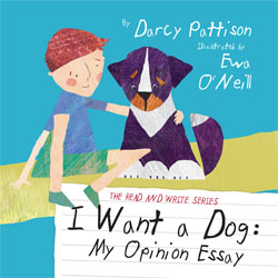 I WANT A DOG: My Opinion Essay (The Read and Write Series, Book 1)