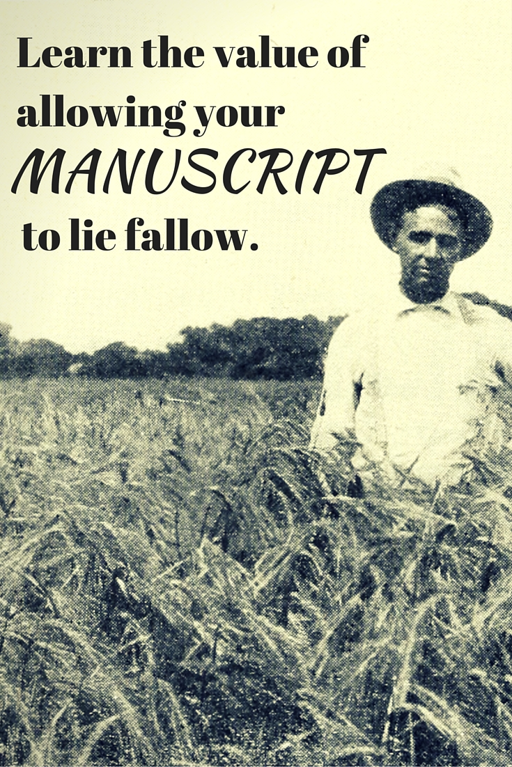 Learn the Value of Allowing Your Manuscript to Lie Fallow. | MimsHouse.com