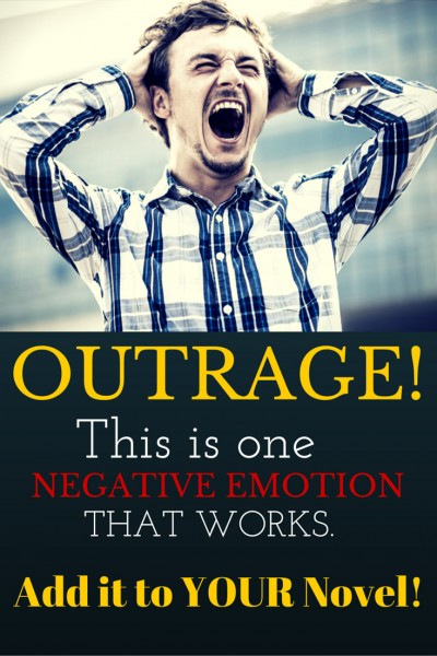 OUTRAGE: Add this negative emotion to your novel for big emotion.