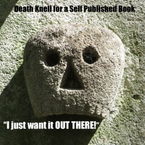 "I just want it out there."" Death knell for a self-published book"