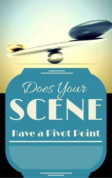 Does Your Scene Pivot: Creating Turning Points