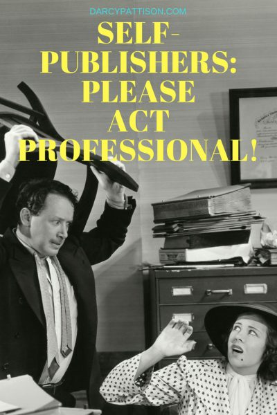 SELF PUBLISHERS: PLEASE ACT PROFESSIONAL! | DarcyPattison.com