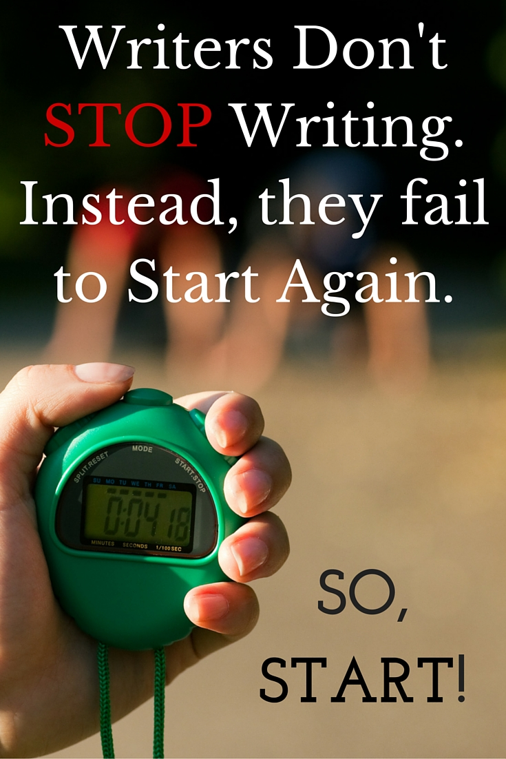 Writers don't STOP WRITING. Instead, they fail to start again. So, START! | DarcyPattison.com