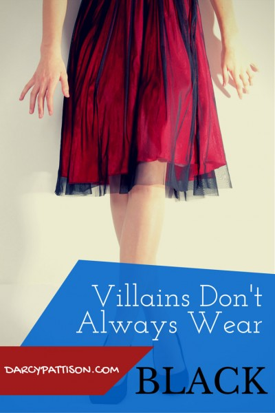 Villains Don't Always Wear Black   Fiction Notes by Darcy Pattison