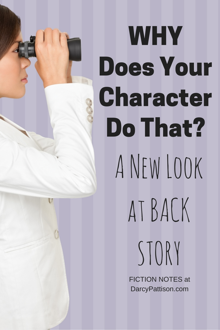 Why Does Your Character Do That: A New Look at BackStory | Fiction Notes