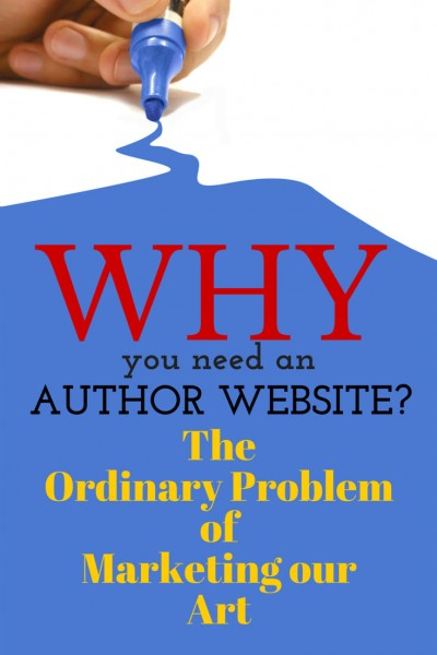 Why do you need an author's website? It's the ordinary problem of marketing art: you must find ways to reach your audience.