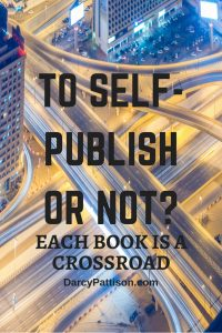 To Self-Publish or Not? Each Book is a CrossRoad | Fiction Notes | DarcyPattison.com