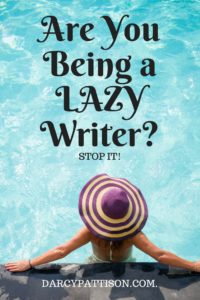 Are you being a lazy writer? STOP IT! | Darcypattison.com
